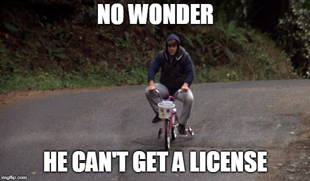 NO WONDER HE CAN'T GET A LICENSE | made w/ Imgflip meme maker