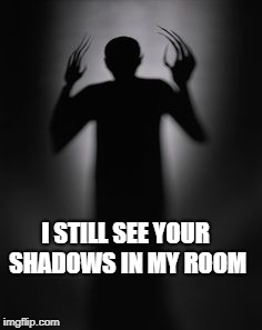 Funny Creepy Juice WRLD Meme | I STILL SEE YOUR SHADOWS IN MY ROOM | image tagged in creepy,shadow,funny memes | made w/ Imgflip meme maker
