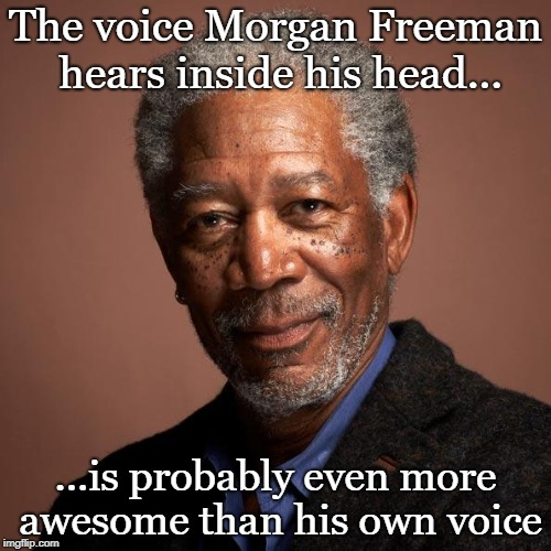 What does your inner voice sound like? | The voice Morgan Freeman hears inside his head... ...is probably even more awesome than his own voice | image tagged in morgan freeman,funny,voices | made w/ Imgflip meme maker