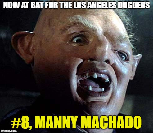 Hey You Dodgers! | NOW AT BAT FOR THE LOS ANGELES DOGDERS #8, MANNY MACHADO | image tagged in sloth goonies,world series,los angeles dodgers,funny,funny memes | made w/ Imgflip meme maker