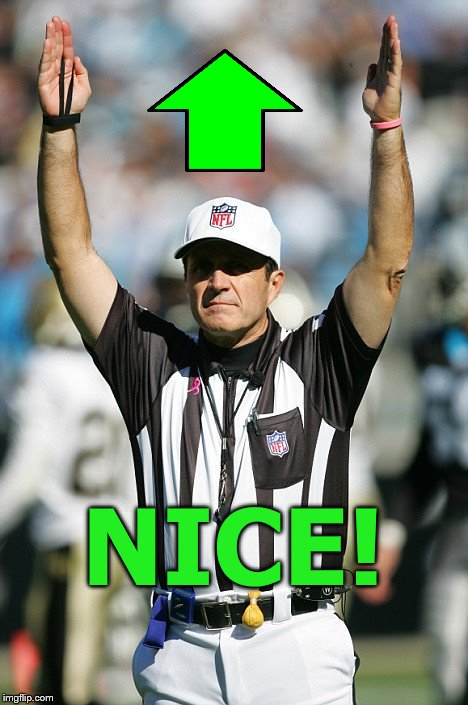 TOUCHDOWN! | NICE! | image tagged in touchdown | made w/ Imgflip meme maker