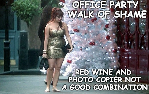 Christmas is coming, I wish it was over. | OFFICE PARTY WALK OF SHAME RED WINE AND PHOTO COPIER NOT A GOOD COMBINATION | image tagged in walk of shame,office party,red wine,photo copier | made w/ Imgflip meme maker