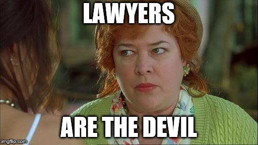 Waterboy Kathy Bates Devil | LAWYERS ARE THE DEVIL | image tagged in waterboy kathy bates devil | made w/ Imgflip meme maker