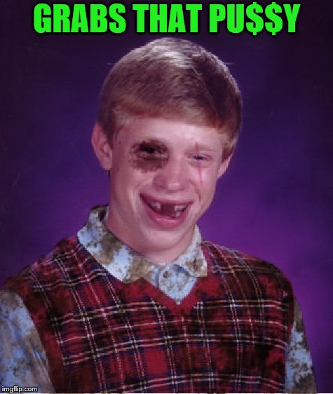 Beat-up Bad Luck Brian | GRABS THAT PU$$Y | image tagged in beat-up bad luck brian | made w/ Imgflip meme maker