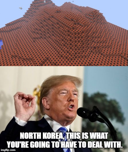 NORTH KOREA, THIS IS WHAT YOU'RE GOING TO HAVE TO DEAL WITH. | image tagged in donald trump,minecraft,tnt,north korea,nuclear war | made w/ Imgflip meme maker