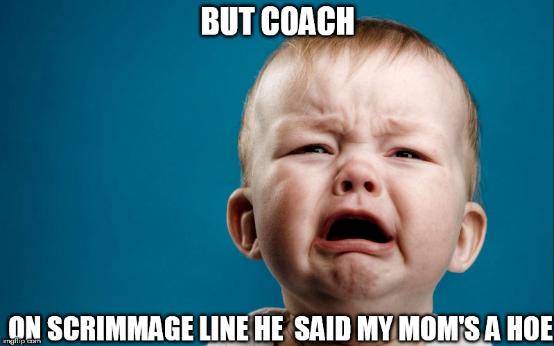 BUT COACH ON SCRIMMAGE LINE HE  SAID MY MOM'S A HOE | made w/ Imgflip meme maker
