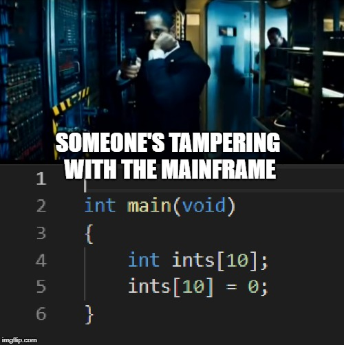 *** stack smashing detected *** |  SOMEONE'S TAMPERING WITH THE MAINFRAME | image tagged in programming,hacker,computers,computer nerd,films,mistakes | made w/ Imgflip meme maker