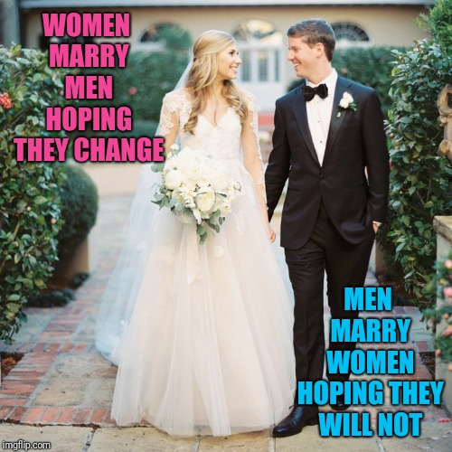 Marriage is stupid | WOMEN MARRY MEN HOPING THEY CHANGE MEN MARRY WOMEN HOPING THEY WILL NOT | image tagged in wedding | made w/ Imgflip meme maker