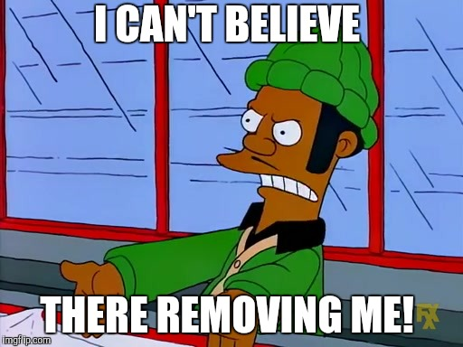 Save Apu. Twitter moment: https://twitter.com/i/events/1056170739387162627?s=13 | I CAN'T BELIEVE THERE REMOVING ME! | image tagged in apu,the simpsons,save apu,dashfaiths | made w/ Imgflip meme maker