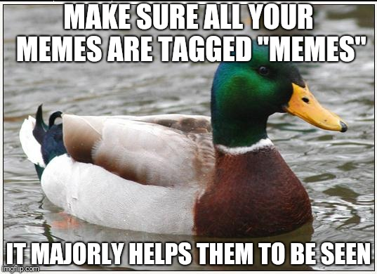 "This is mainly an issue if you upload a custom image.  | MAKE SURE ALL YOUR MEMES ARE TAGGED ""MEMES"" IT MAJORLY HELPS THEM TO BE SEEN 