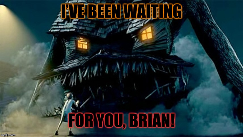 I'VE BEEN WAITING FOR YOU, BRIAN! | made w/ Imgflip meme maker