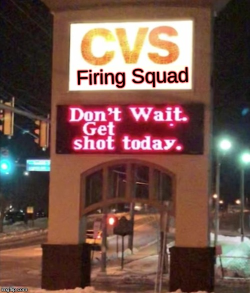 CVS Firing Squad | Firing Squad | image tagged in don't wait get shot today | made w/ Imgflip meme maker