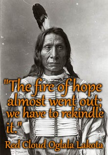 "Red Cloud Speaks | ""The fire of hope Red Cloud Oglala Lakota almost went out; we have to rekindle it."" 