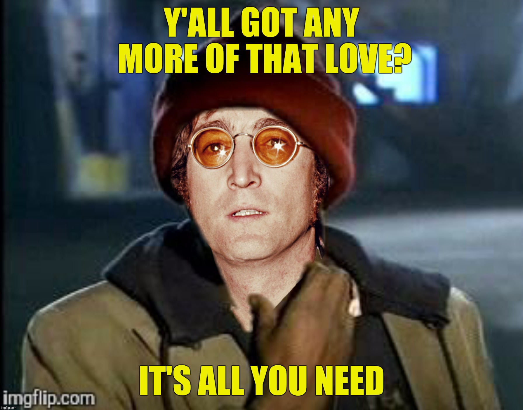 Bad Photoshop Sunday presents:  Y'all got any more of that money?  It's what I want.  Submission suggested by DashHopes | Y'ALL GOT ANY MORE OF THAT LOVE? IT'S ALL YOU NEED | image tagged in bad photoshop sunday,john lennon,y'all got any more of that,all you need is love | made w/ Imgflip meme maker