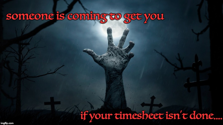 Halloween timesheet reminder | someone is coming to get you if your timesheet isn't done.... | image tagged in halloween timesheet reminder,timesheet reminder,timesheet meme,spooky | made w/ Imgflip meme maker