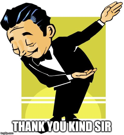 Take a bow | THANK YOU KIND SIR | image tagged in take a bow | made w/ Imgflip meme maker