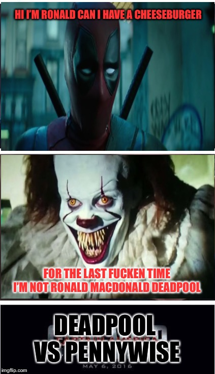 Marvel Civil War 1 Meme | HI I'M RONALD CAN I HAVE A CHEESEBURGER FOR THE LAST F**KEN TIME I'M NOT RONALD MACDONALD DEADPOOL DEADPOOL VS PENNYWISE | image tagged in memes,marvel civil war 1 | made w/ Imgflip meme maker
