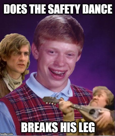 DOES THE SAFETY DANCE BREAKS HIS LEG | image tagged in funny memes,bad luck brian,80s music,safety dance | made w/ Imgflip meme maker