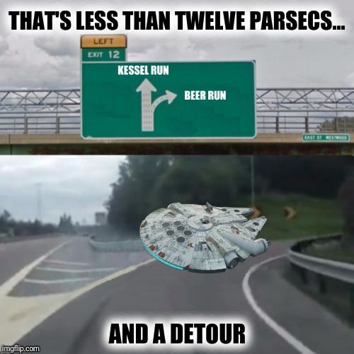 THAT'S LESS THAN TWELVE PARSECS... AND A DETOUR | made w/ Imgflip meme maker