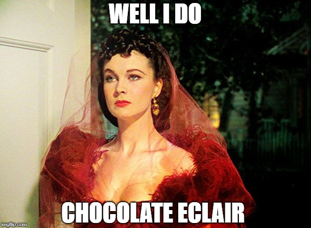 Scarlett O'Hara  |  WELL I DO; CHOCOLATE ECLAIR | image tagged in scarlett o'hara,funny,joke,southern accent | made w/ Imgflip meme maker