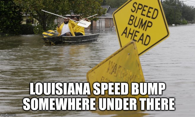 LOUISIANA SPEED BUMP SOMEWHERE UNDER THERE | made w/ Imgflip meme maker