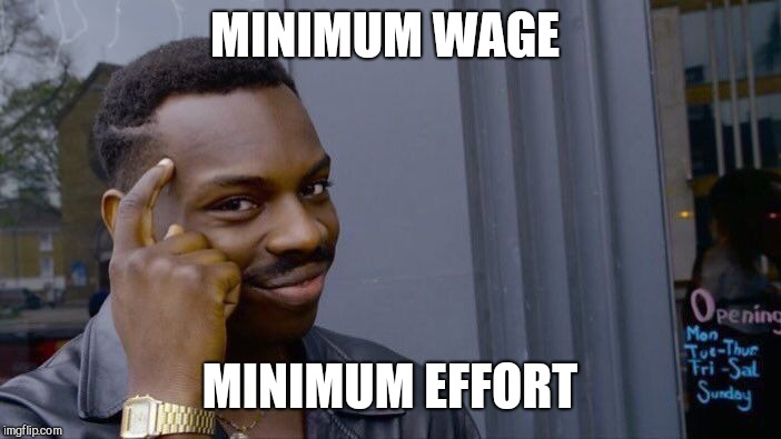 Roll Safe Think About It Meme | MINIMUM WAGE MINIMUM EFFORT | image tagged in memes,roll safe think about it | made w/ Imgflip meme maker