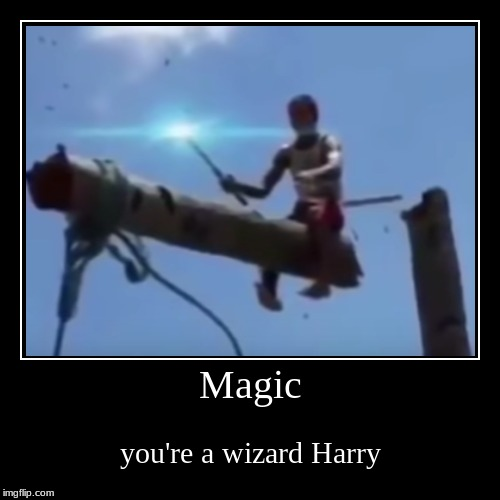 Magic | you're a wizard Harry | image tagged in funny,demotivationals | made w/ Imgflip demotivational maker