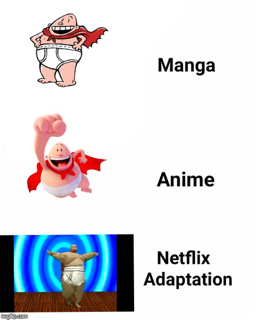 Captain Underpants but it's a Netflix Adaptation Meme | image tagged in netflix adaptation,captain underpants,i'm back,memes,books,meanwhile on imgflip | made w/ Imgflip meme maker