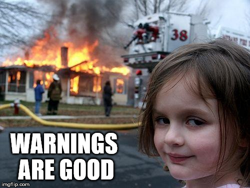 Disaster Girl Meme | WARNINGS ARE GOOD | image tagged in memes,disaster girl | made w/ Imgflip meme maker