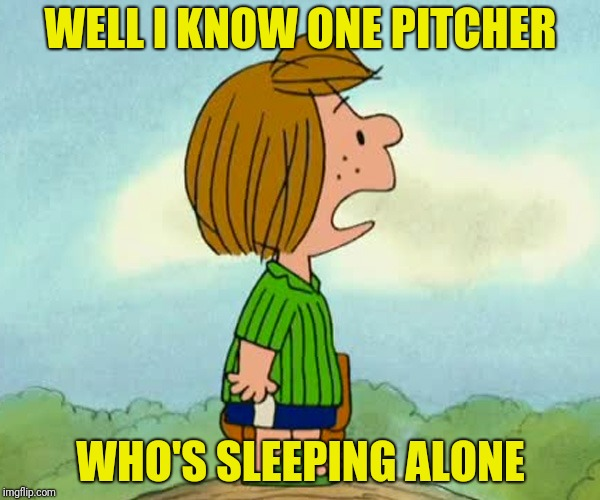 WELL I KNOW ONE PITCHER WHO'S SLEEPING ALONE | made w/ Imgflip meme maker