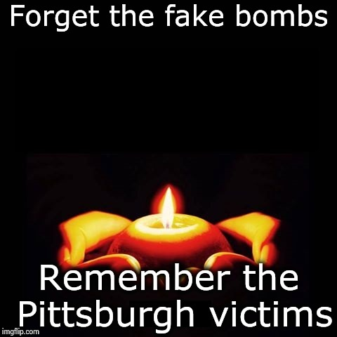 We have real victims now |  Forget the fake bombs; Remember the Pittsburgh victims | image tagged in prayers for candle msg blank,victims,rest in peace,gun violence,stop it | made w/ Imgflip meme maker