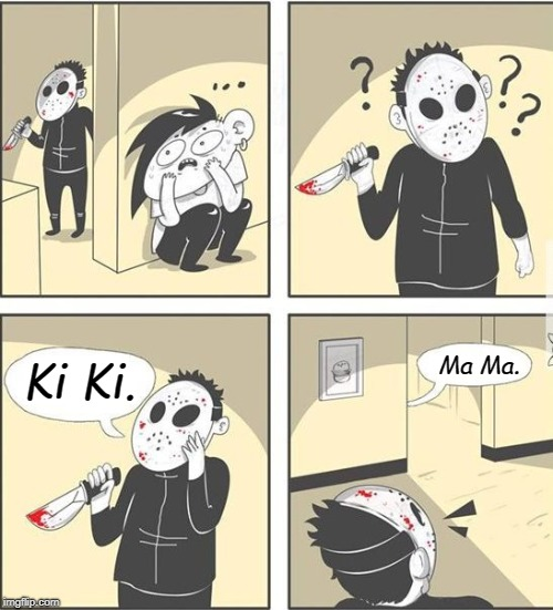 gets 'em every time  | Ki Ki. Ma Ma. | image tagged in jason,friday the 13th,i love horror films,scary movie,memes | made w/ Imgflip meme maker