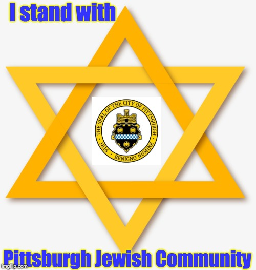 Pittsburgh Jewish Community | I stand with Pittsburgh Jewish Community | image tagged in jewish,pittsburgh,community,love,unity,life | made w/ Imgflip meme maker