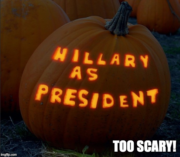 TOO SCARY! | image tagged in halloween,hillary clinton | made w/ Imgflip meme maker