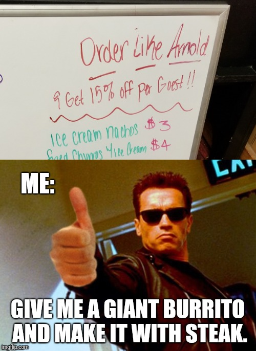 Mario's Mexican Restaurant in Adrian, MI. Best authentic restaurant for 50 miles around. | ME: GIVE ME A GIANT BURRITO AND MAKE IT WITH STEAK. | image tagged in memes,arnold likes it,mexican food,voices,special,i just like having 6 tags | made w/ Imgflip meme maker
