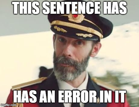 Captain Obvious | THIS SENTENCE HAS HAS AN ERROR IN IT | image tagged in captain obvious | made w/ Imgflip meme maker