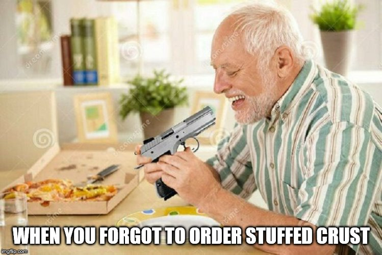I WILL STUFF YOU ALL IN THE CRUST! | WHEN YOU FORGOT TO ORDER STUFFED CRUST | image tagged in hide the pain harold,pizza,memes | made w/ Imgflip meme maker