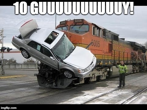 Car Crash | 10 GUUUUUUUUUUY! | image tagged in car crash | made w/ Imgflip meme maker