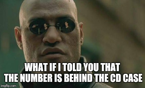 Behind the CD case |  WHAT IF I TOLD YOU THAT THE NUMBER IS BEHIND THE CD CASE | image tagged in memes,matrix morpheus,metal gear solid,codec | made w/ Imgflip meme maker