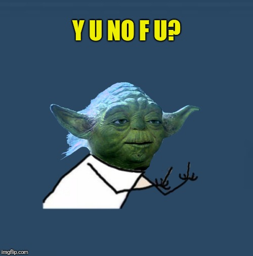 Y U NO F U? | made w/ Imgflip meme maker
