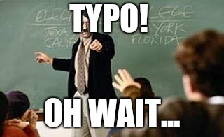 Grammar Nazi Teacher | TYPO! OH WAIT... | image tagged in grammar nazi teacher | made w/ Imgflip meme maker