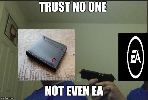 Trust no one |  TRUST NO ONE; NOT EVEN EA | image tagged in trust no one | made w/ Imgflip meme maker