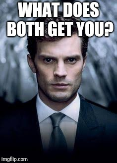 Christian Grey | WHAT DOES BOTH GET YOU? | image tagged in christian grey | made w/ Imgflip meme maker