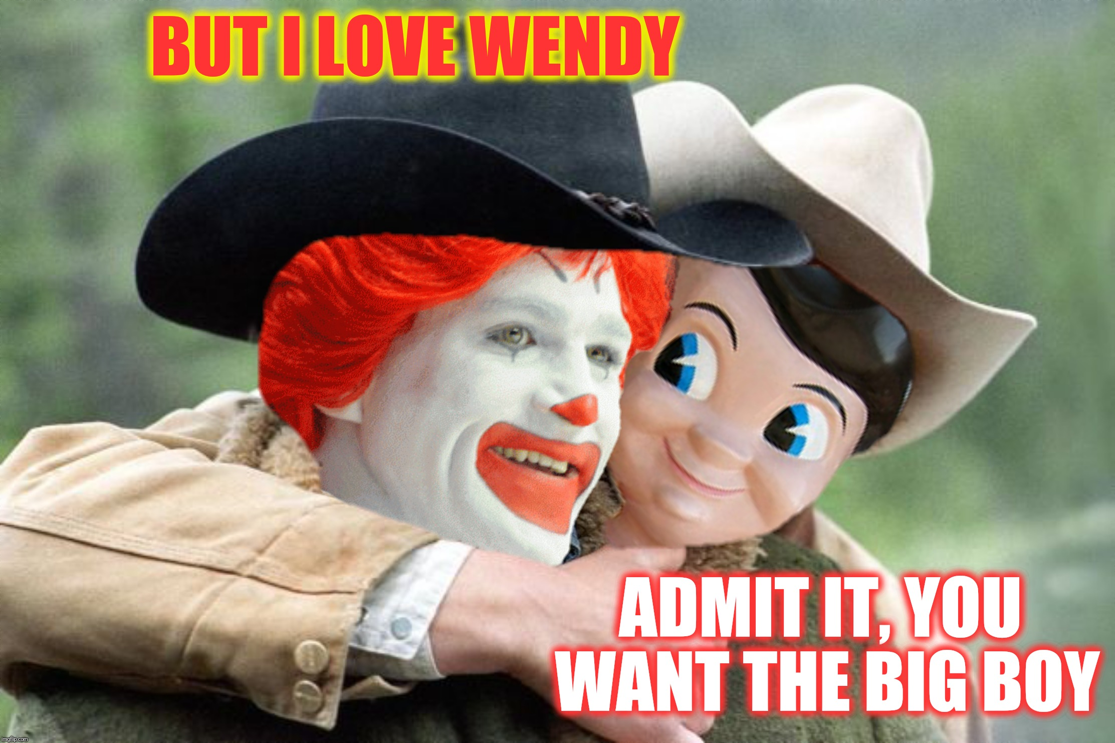 Bad Photoshop Sunday presents:  Still a better love story than Twilight | BUT I LOVE WENDY ADMIT IT, YOU WANT THE BIG BOY | image tagged in bad photoshop sunday,brokeback mountain,ronald mcdonald,bob's big boy | made w/ Imgflip meme maker
