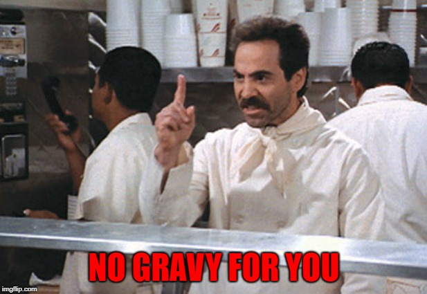 NO GRAVY FOR YOU | made w/ Imgflip meme maker