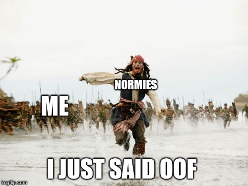 Jack Sparrow Being Chased | NORMIES I JUST SAID OOF ME | image tagged in memes,jack sparrow being chased,normie,roblox,oof | made w/ Imgflip meme maker