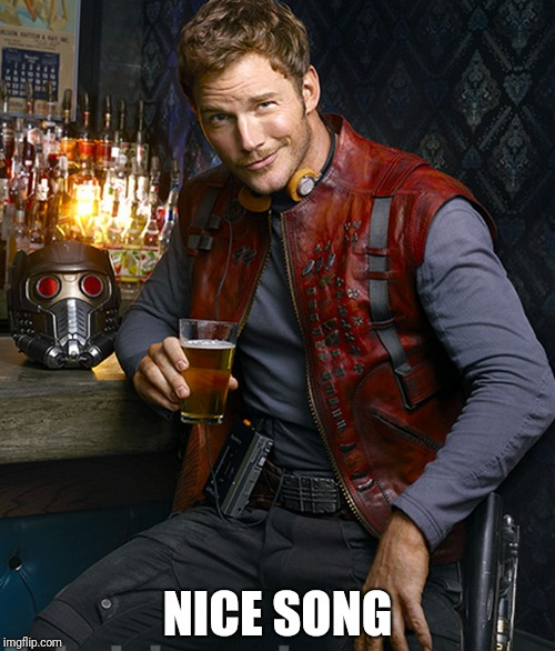 Starlord approves | NICE SONG | image tagged in starlord approves | made w/ Imgflip meme maker