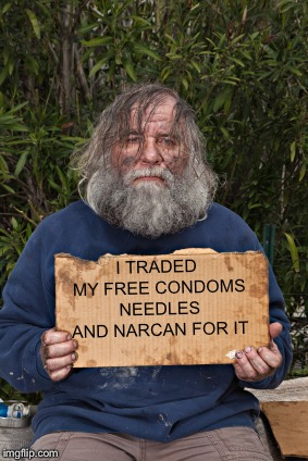 Blak Homeless Sign | I TRADED MY FREE CONDOMS NEEDLES AND NARCAN FOR IT | image tagged in blak homeless sign | made w/ Imgflip meme maker