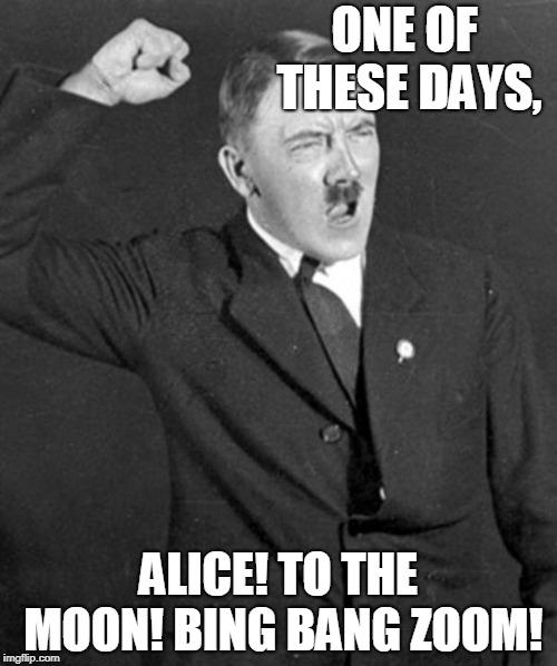 And Adolf Hitler As Ralph Kramden Imgflip