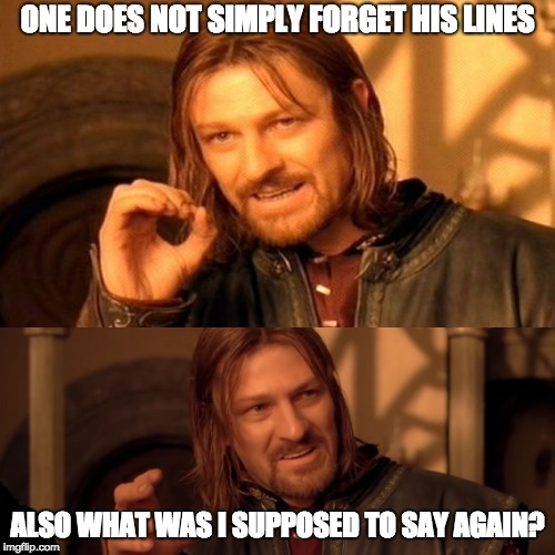 ONE DOES NOT SIMPLY FORGET HIS LINES ALSO WHAT WAS I SUPPOSED TO SAY AGAIN? | image tagged in memes,one does not simply | made w/ Imgflip meme maker